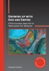 Growing up with God and Empire : A Postcolonial Analysis of 'Missionary Kid' Memoirs - Book
