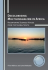 Decolonising Multilingualism in Africa : Recentering Silenced Voices from the Global South - Book