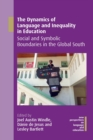 The Dynamics of Language and Inequality in Education : Social and Symbolic Boundaries in the Global South - Book