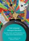Dual Language Bilingual Education : Teacher Cases and Perspectives on Large-Scale Implementation - Book