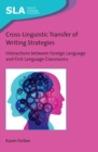 Cross-Linguistic Transfer of Writing Strategies : Interactions between Foreign Language and First Language Classrooms - eBook