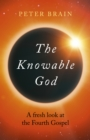 Knowable God, The - A fresh look at the Fourth Gospel - Book