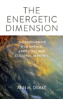 Energetic Dimension, The : Understanding Our Karmic, Ancestral and Cultural Imprints - Book
