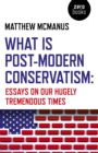 What Is Post-Modern Conservatism : Essays On Our Hugely Tremendous Times - eBook