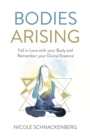 Bodies Arising : Fall in Love with your Body and Remember your Divine Essence - Book