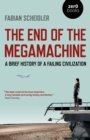 The End of the Megamachine : A Brief History of a Failing Civilization - eBook