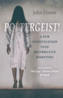 Poltergeist! A New Investigation Into Destructiv - Including `The Cage - Witches Prison` St Osyth - Book
