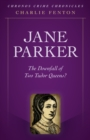 Chronos Crime Chronicles - Jane Parker : The Downfall of Two Tudor Queens? - eBook