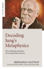 Decoding Jung`s Metaphysics - The archetypal semantics of an experiential universe - Book