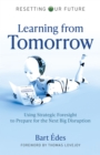 Resetting Our Future: Learning from Tomorrow - Using Strategic Foresight to Prepare for the Next Big Disruption - Book