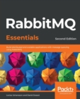 RabbitMQ Essentials - : Build distributed and scalable applications with message queuing using RabbitMQ - Book