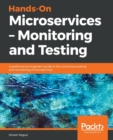 Hands-On Microservices - Monitoring and Testing : A performance engineer's guide to the continuous testing and monitoring of microservices - Book