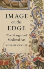 Image on the Edge : The Margins of Medieval Art - Book