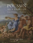 Poussin as a Painter : From Classicism to Abstraction - Book