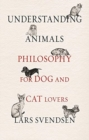 Understanding Animals : Philosophy for Dog and Cat Lovers - Book