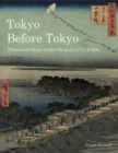 Tokyo Before Tokyo : Power and Magic in the Shogun's City of Edo - Book