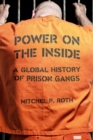 Power on the Inside : A Global History of Prison Gangs - Book
