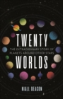 Twenty Worlds : The Extraordinary Story of Planets Around Other Stars - Book
