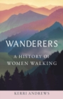 Wanderers : A History of Women Walking - Book