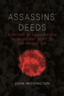 Assassins' Deeds : A History of Assassination from the Pharaohs of Egypt to the Present Day - Book