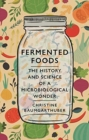 Fermented Foods : The History and Science of a Microbiological Wonder - Book