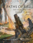 Paths of Fire : The Gun and the World It Made - eBook