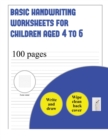 Basic Handwriting Worksheets for Children Aged 4 to 6 (Write and Draw Paper) : 100 Basic Handwriting Practice Sheets for Children Aged 3 to 6: This Book Contains Suitable Handwriting Paper for Childre - Book