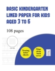 Basic Kindergarten Lined Paper for Kids Aged 3 to 6 ( Tracing Letter) : Over 100 Basic Handwriting Practice Sheets for Children Aged 3 to 6: This Book Contains Suitable Handwriting Paper for Children - Book