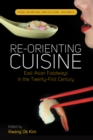 Re-Orienting Cuisine : East Asian Foodways in the Twenty-First Century - Book