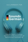 Sounds German : Popular Music in Postwar Germany at the Crossroads of the National and Transnational - Book