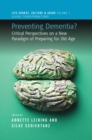 Preventing Dementia? : Critical Perspectives on a New Paradigm of Preparing for Old Age - eBook