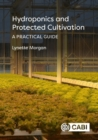 Hydroponics and Protected Cultivation : A Practical Guide - Book