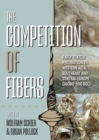 The Competition of Fibres : Early Textile Production in Western Asia, Southeast and Central Europe (10,000-500 BC) - Book