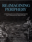 Re-imagining Periphery : Archaeology and Text in Northern Europe from Iron Age to Viking and Early Medieval Periods - eBook