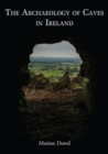 The Archaeology of Caves in Ireland - Book
