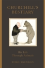 Churchill's Bestiary : His Life Through Animals - Book