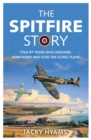 The Spitfire Story : Told By Those Who Designed, Maintained and Flew the Iconic Plane - Book
