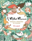 A Million Mermaids : Magical Creatures to Colour - Book