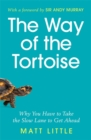 The Way of the Tortoise : Why You Have to Take the Slow Lane to Get Ahead with a foreword by Sir Andy Murray - Book