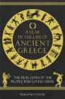 A Year in the Life of Ancient Greece : The Real Lives of the People Who Lived There - Book