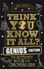 Think You Know It All? Genius Edition : The Activity Book for Grown-ups - Book
