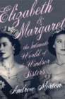 Elizabeth & Margaret : The Intimate World of the Windsor Sisters - Book