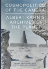 Cosmopolitics of the Camera : Albert Kahn's Archives of the Planet - Book