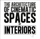 The Architecture of Cinematic Spaces : by Interiors - Book