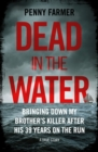 Dead in the Water - Bringing Down My Brother's Killer After His 39 Years On The Run - A True Story - eBook