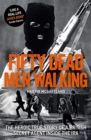 Fifty Dead Men Walking : The Heroic True Story Of A British Agent Inside The IRA - Book