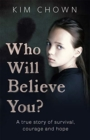 Who Will Believe You? : My story of survival, and finding the courage to fight back - Book