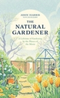 The Natural Gardener : A Lifetime of Gardening by the Phases of the Moon - Book