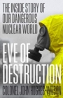 Eve of Destruction : The inside story of our dangerous nuclear world - Book