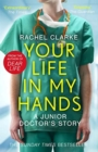 Your Life In My Hands - a Junior Doctor's Story : From the Sunday Times bestselling author of Dear Life - Book